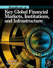 Handbook of Key Global Financial Markets, Institutions, and Infrastructure by Elsevier Science Publishing Co Inc (Hardback, 2012)