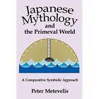 Japanese Mythology and The Primeval World 9780595495658 Hardcover