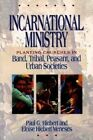 Incarnational Ministry: Planting Churches in Band, Tribal, Peasant, and Urban Societies by Paul G. Hiebert, Eloise Hiebert Meneses (Paperback, 1995)