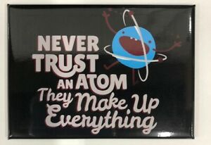 Never Trust Atom They Make Up Everything Funny Science Chemistry Fridge Magnet Ebay