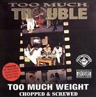 Too Much Weight [PA] * by Too Much Trouble (CD, Jul-2006, Rap-A-Lot)