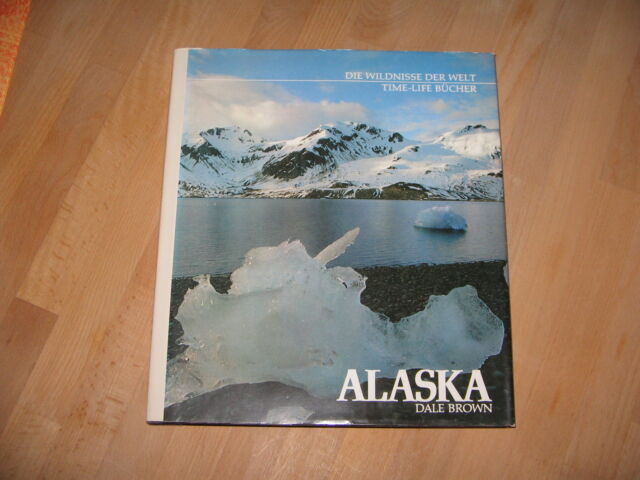 Alaska - Die Wildnisse der Welt - Time-Life Bücher, Dale Brown