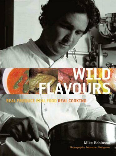 Wild Flavours: Real Produce, Real Food, Real Cooking,Mike Robinson