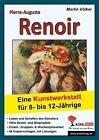 Pierre-Auguste Renoir - Eine Kunstwerkstatt für 8- bis 12-Jährige von Martin Völker (2014, Taschenbuch)