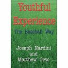 Youthful Experience: The Baseball Way by Joseph Nardini, Matthew Orso (Hardback, 2012)