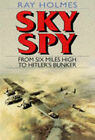 Sky Spy: From Six Miles High to Hitler's Bunker by Ray Holmes (Paperback, 1997)