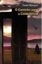 O Caminho Para a Consciencia by Daniel Marques (2011, Paperback)