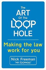 The-Art-of-the-Loophole-Making-the-Law-Work-for-You-by-Freeman-Nick-NEW-Book
