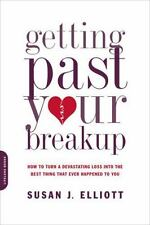 Getting Past Your Breakup: How to Turn a Devastating Loss into the Best Thing T