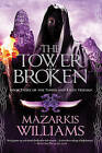 The Tower Broken: Book Three of the Tower and Knife Trilogy by Mazarkis Williams (Paperback / softback, 2015)
