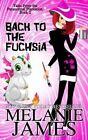 Back to the Fuchsia by Melanie James (Paperback / softback, 2016)