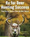 Rx for Deer Hunting Success: Time-Tested Tactics from the Deer Doctor by Peter J. Fiduccia (Hardback, 2016)