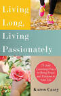 Living Long, Living Passionately: 75 (and Counting) Ways to Bring Peace and Purpose to Your Life by Karen Casey (Paperback, 2015)