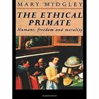 The Ethical Primate: Humans, Freedom and Morality by Mary Midgley (Hardback, 1994)