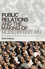 Public Relations and the Making of Modern Britain: Stephen Tallents and the Birth of a Progressive Media Profession by Anthony Scott (Hardback, 2011)