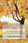 Nothing But a Miracle: Life's Outtakes - Year 4 by MR Daris W Howard (Paperback / softback, 2012)