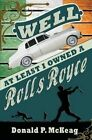 Well at Least I Owned a Rolls Royce 9781517026745 by Donald P McKeag Paperback