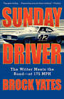 Sunday Driver: The Writer Meets the Road at 175 MPH by Brock Yates (Paperback, 2004)
