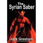 The Syrian Saber by Jack Lewis Gresham (Paperback / softback, 2012)