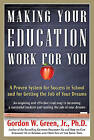 Making Your Education Work for You: A Proven System for Success in School and for Getting the Job of Your Dreams by Gordon W Green (Paperback / softback, 2010)