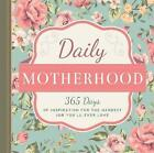 Daily Motherhood: 365 Days of Inspiration for the Hardest Job You'll Ever Love by Familius LLC (Hardback, 2016)