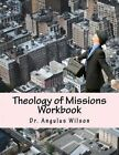Theology of Missions Workbook: Angelos Biblical Institute by Dr Angulus D Wilson Phd (Paperback / softback, 2015)