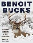 Benoit Bucks: Whitetail Tactics for a New Generation by Bryce M. Towsley (Paperback, 2016)