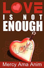 Love Is Not Enough by Mercy AMA Anim (Paperback / softback, 2008)