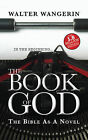 The Book of God: The Bible as a Novel by Walter Wangerin (Paperback, 2011)