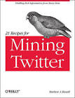 21 Recipes for Mining Twitter: Distilling Rich Information from Messy Data by Matthew A. Russell (Paperback, 2011)