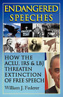 Endangered Speeches - How the ACLU, IRS & LBJ Threaten Extinction of Free Speech by William J Federer (Paperback, 2008)