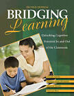 Bridging Learning: Unlocking Cognitive Potential in and Out of the Classroom by SAGE Publications Inc (Paperback, 2009)