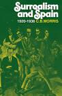 Surrealsm and Spain 1920-1936 by C. B. Morris (Paperback, 1979)