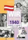 Kindheit und Jugend in Österreich: Wir vom Jahrgang 1940 von Anneliese Zerlauth (2013, Gebundene Ausgabe)