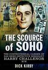The Scourge of Soho: The Controversial Career of SAS Hero by Dick Kirby (Hardback, 2013)