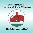 Our Friends at Farmer John's Meadow 9781604412864 by Marian Inthof Book