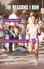 The Reasons I Run: One Runner's Journey by Dennis Gravitt (Paperback / softback, 2012)