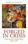 Forged in Crisis: India and the United States Since 1947 by Rudra Chaudhuri (Hardback, 2014)