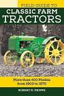 Field Guide to Classic Farm Tractors: More than 400 Models from 1900 to 1970 by Robert N. Pripps (Paperback, 2016)