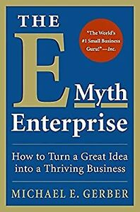 The E-Myth Enterprise: How to Turn a Great Idea into a Thriving Business, Gerber