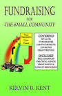 Fundraising for the Small Community by Kelvin B. Kent (Paperback, 2003)