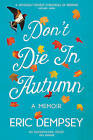 Don't Die in Autumn: A Memoir by Eric Dempsey (Paperback, 2015)