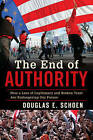 The End of Authority: How a Loss of Legitimacy and Broken Trust are Endangering Our Future by Douglas E. Schoen (Hardback, 2013)