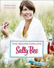 The Recipe for Life: Healthy Eating for Real People by Sally Bee (Hardback, 2011)