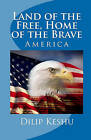 Land of the Free, Home of the Brave: America by Dilip Keshu (Paperback / softback, 2009)