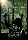 Foolish Words of an Unknown Prophet 9781453532942 by Denise Haynes Hardcover