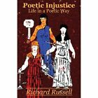 Poetic Injustice: Life in a Poetic Way by Richard Russell (Paperback / softback, 2013)