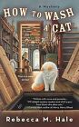 How to Wash a Cat by Rebecca M Hale (Paperback / softback, 2010)