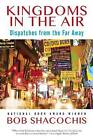 Kingdoms in the Air: Dispatches from the Far Away by Bob Shacochis (Hardback, 2016)