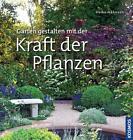 Gärten gestalten mit der Kraft der Pflanzen von Heiko Hähnsen (2014, Gebundene Ausgabe)